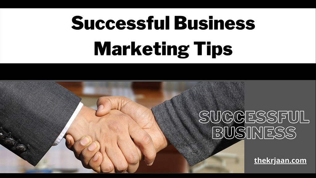 Successful Business Marketing Tips