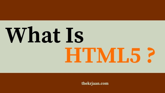 What is HTML5?- How It Change The Way Of Your Browser