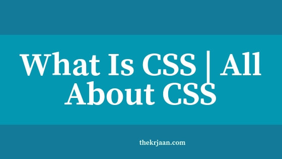 What Is CSS | How Does It Work | All About CSS