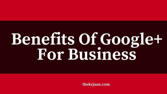 #Benefits Of Using Google+ For Business