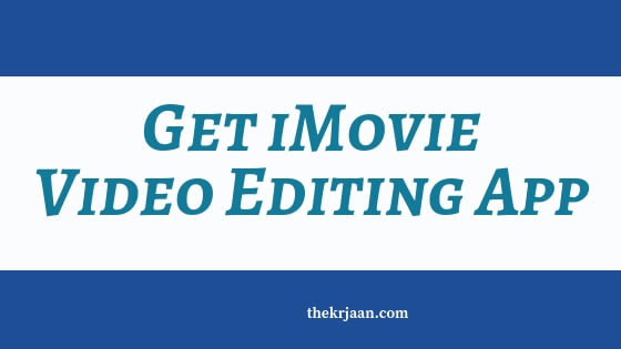 Get iMovie ( Video Editing ) App For Window / iPhone | Features Of iMovie